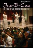 Jus-B-Cuz: Live From the San Francisco Christian Center
