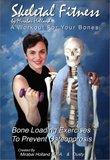 Skeletal Fitness by Mirabai Holland - Osteoporosis Prevention Bone Loading and Strength Training Exercises:A Workout For Bones