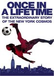 Once in a Lifetime - The Extraordinary Story of the New York Cosmos