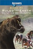 Before We Ruled the Earth - Hunt or be Hunted