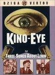 Kino-Eye/ Three Songs Of Lenin