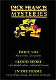 Dick Francis Mysteries - Twice Shy / Blood Sport / In the Frame