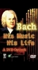 Bach: His Music His Life
