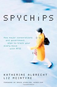Spychips : How Major Corporations and Government Plan to Track Your Every Move with RFID