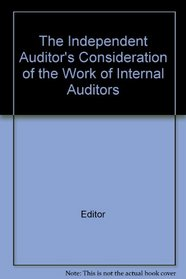 The Independent Auditor's Consideration of the Work of Internal Auditors (Auditing procedure study)