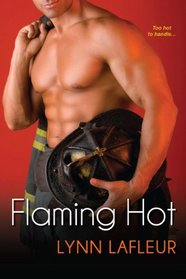 Flaming Hot: Fiery / Flare / Flash (Firefighters of Lanville, TX, Bk 2)