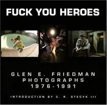 Fuck You Heroes : Glen E. Friedman Photographs, 1976-1991