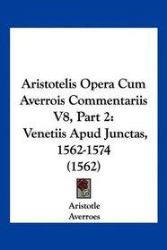 Aristotelis Opera Cum Averrois Commentariis V8, Part 2: Venetiis Apud Junctas, 1562-1574 (1562) (Latin Edition)
