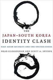 The Japan-South Korea Identity Clash: East Asian Security and the United States (Contemporary Asia in the World)