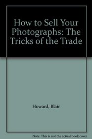 How to Sell Your Photographs: The Tricks of the Trade