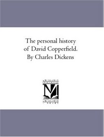 The personal history of David Copperfield. By Charles Dickens