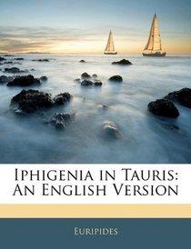 Iphigenia in Tauris: An English Version