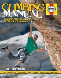 Climbing Manual: The Essential Guide to Rock Climbing (Haynes Manuals)