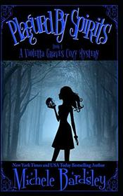 Plagued by Spirits (Violetta Graves Paranormal Mysteries)