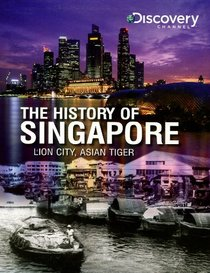The History of Singapore: Lion City, Asian Tiger