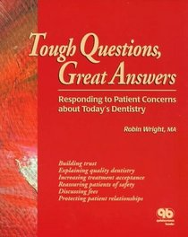 Tough Questions, Great Answers: Responding to Patient Concerns About Today's Dentistry