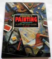 Introduction to Painting: A Step by Step Guide