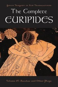The Complete Euripides: Volume IV: Bacchae and Other Plays (Greek Tragedy in New Translations)