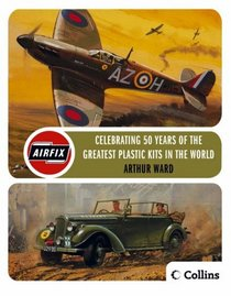 Airfix: Celebrating 50 Years of the World's Greates Plastic Kits (Airfix Products)