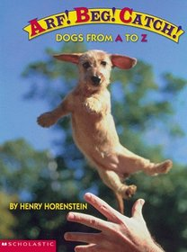 Arf! Beg! Catch! : Dogs from A to Z