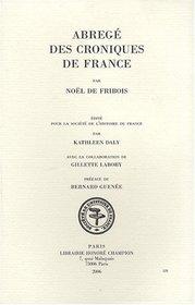 Noël de Fribois: Abregé des croniques de France (SOCIETE DE L'HISTOIRE DE FRANCE) (French Edition)