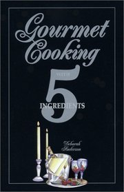 Gourmet Cooking with 5 Ingredients
