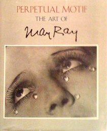 Perpetual Motif: The Art of Man Ray