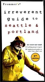 Frommer's Irreverent Guide to Seattle  Portland, 1st Edition (Irreverent)