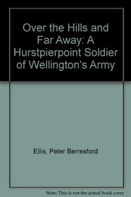 Over the Hills and Far Away: A Hurstpierpoint Soldier of Wellington's Army