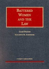 Battered Women and the Law (University Casebook Series)