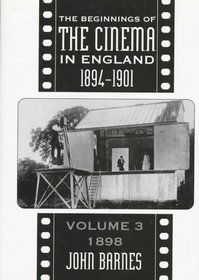 Beginnings Of Cinema In England, 1894-1901: Volume 3: 1898 (Beginnings of the Cinema in England)