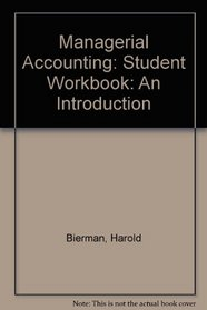 Managerial Accounting: Student Workbook: An Introduction