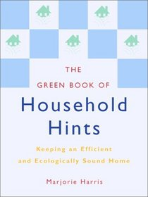 The Green Book of Household Hints: Keeping an Efficient and Ecologically Sound Home