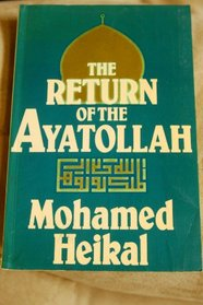 The Return of the Ayatollah: The Iranian Revolution from Mossadeq to Khomeini