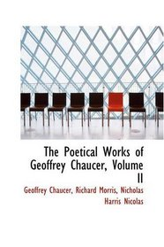 The Poetical Works of Geoffrey Chaucer, Volume II