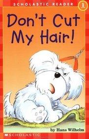 Don't Cut My Hair! (Scholastic Reader, Level 1)