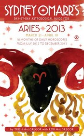 Sydney Omarr's Day-by-Day Astrological Guide for the Year 2013: Aries (Sydney Omarr's Day By Day Astrological Guide for Aries)