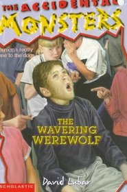 The Wavering Werewolf (The Accidental Monsters, No 3)