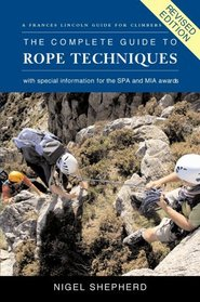 The Complete Guide to Rope Techniques, 2nd: A Comprehensive Handbook for Climber
