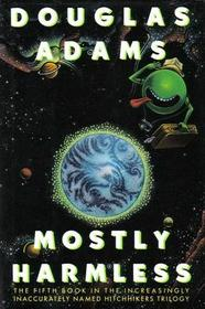 Mostly Harmless (Hitchhiker's Guide, Bk 5)