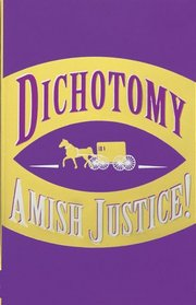Dichotomy: Amish Justice!