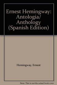 Ernest Hemingway: Antologia/ Anthology (Spanish Edition)