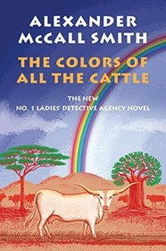 The Colors of All the Cattle (No. 1 Ladies' Detective Agency, Bk 19)