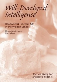 Will Developed Intelligence: Handwork & Practical Arts in a Waldorf School