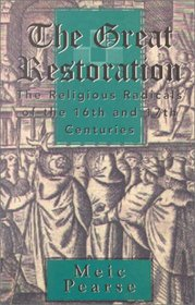 Great Restoration: The Religious Radicals of the 16th and 17th Centuries