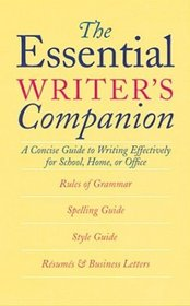 The Essential Writer's Companion : A Concise Guide to Writing Effectively for School, Home, or Office