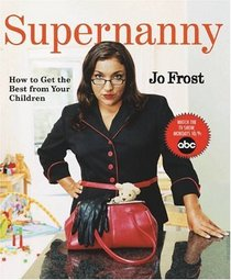 Supernanny : How to Get the Best from Your Children