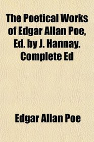 The Poetical Works of Edgar Allan Poe, Ed. by J. Hannay. Complete Ed