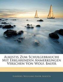 Alkestis Zum Schulgebrauche Mit Erkl�renden Anmerkungen Verschen Von Wolf. Bauer (German Edition)