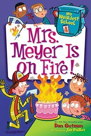 Mrs. Meyer is on Fire (My Weirdest School, Bk 4)